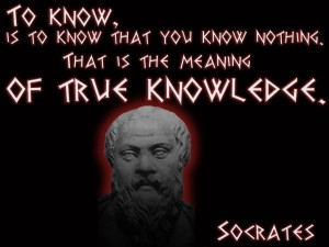 To know, is to know that you know nothing. That is the meaning of true knowledge - Socrates