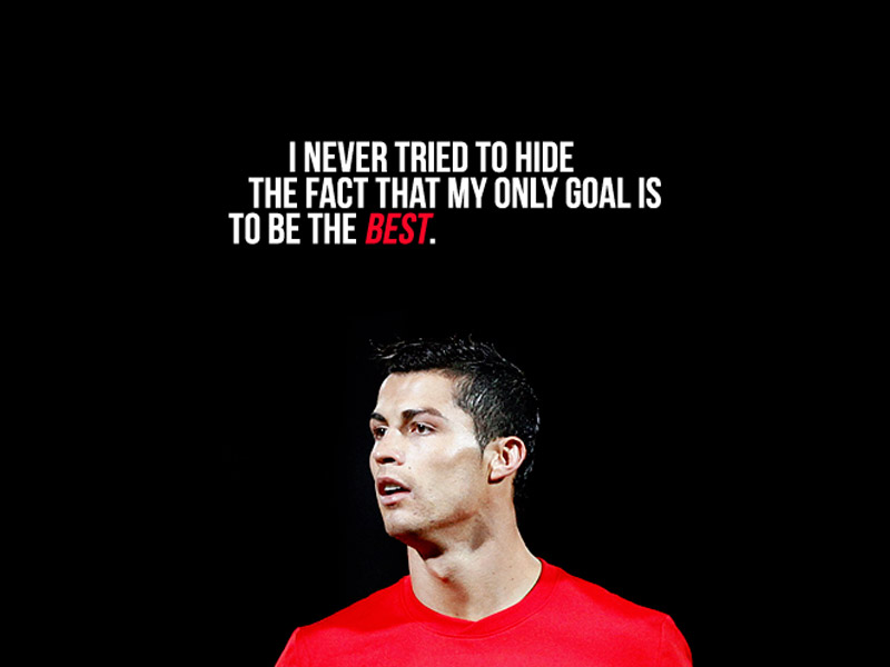 I never tried to hide the fact that my only goal is to be the best.