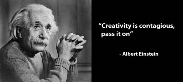 Creativity is contagious, pass it on. – Albert Einstein
