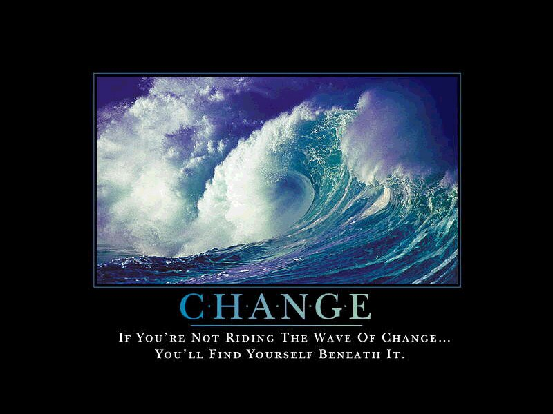 If you're not riding the wave of change... You'll find yourself beneath it.