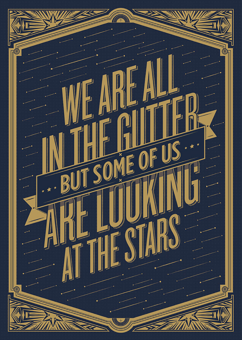 We are all in the gutter but some of us are looking at the stars