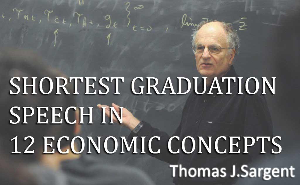 Shortest Graduation Speech in 12 Economic Concepts - Thomas J.Sargent